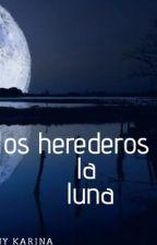 los herederos de la luna by FrannyKarina02