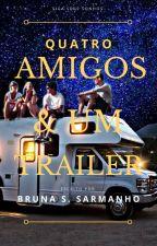 Quatro Amigos e Um Trailer by BrunaSarmanho