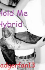 Hold Me Hybrid by badgerfan13