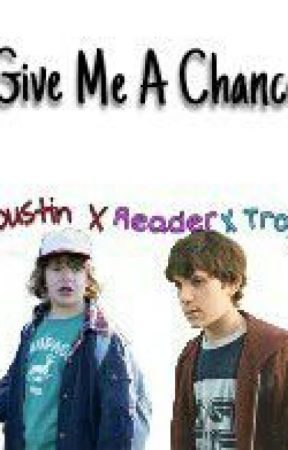 ~ Give me a chance? ~ /// Troy Harrington x Reader x Dustin Henderson by Helplessfangurl