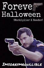 Forever Halloween(Markiplier X Reader) by ImSorryMrGullible