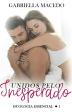 Unidos Pelo Inesperado - Essencial (COMPLETO) by GabsMacedoD