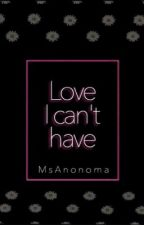 Love I Can't Have by MsAnonoma