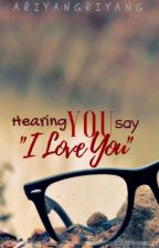 """Hearing You Say """"I Love You"""" by JAriaDii"""