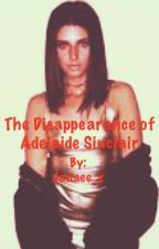 The Disappearance of Adelaide Sinclair by Janaee_e
