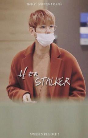 Her Stalker »» Yandere Baekhyun ✕ Reader by HopesSunshine