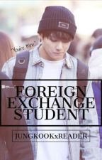 Foreign Exchange Student (Jungkook x Reader) ON HOLD by greenisblack03