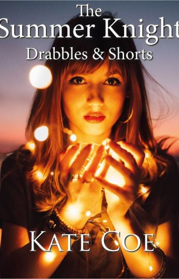 The Summer Knight: drabbles & shorts