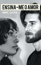 Ensina-me o amor by Mini_Goth