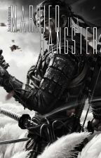 Married To A Gangster [TERMINÉ]  by Kookdreamin