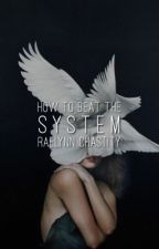 How To Beat the System by Rae_1013
