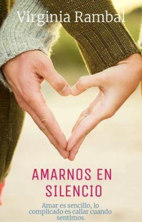 Amarnos en silencio -COMPLETA- by virgivirgi10