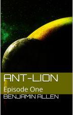 Ant-Lion - Episode One by bfallen87