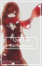 Querido Bachillerato by AlelaGrora