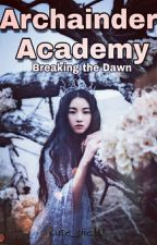 Archainder Academy:Breaking The Dawn(Power Series 2) by Cute_pie10