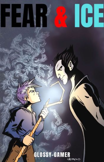 COMPLETED) Fear and Ice - Jack Frost x Reader x Pitch Black