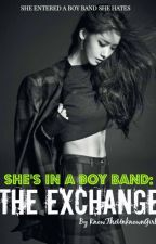 She's in a Boy Band: The Exchange (Editing) by KnowTheUnknownGirl