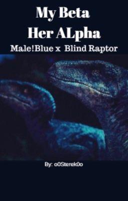 His Beta Her Alpha (MALE! Blue x Blind Raptor) - Prologue ...