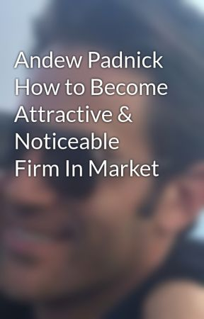 Andew Padnick How to Become Attractive & Noticeable Firm In Market by AndrewPadnick