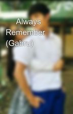 💚 Always Remember 💚 (Gabru) by lisaleih