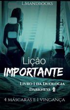 Lição Importante - Livro 1 Da Duologia Darkness ♘ by LMandbooks