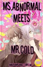 Ms. Abnormal Meets Mr. Cold by ThErroRawr