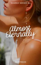 Almost Eternally [Suarez Series #2] by Demyaaa