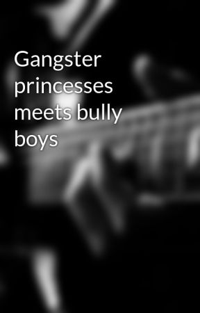 Gangster princesses meets bully boys by vmin1301