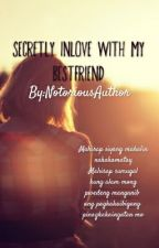 Secretly inlove with my Bestfriend by NotoriousAuthor