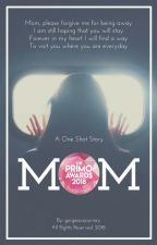 Mom (One Shot) Completed #PrimoAwards2018 by gorgeousjourney