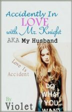 Accidentally in love with Mr.Knight a.k.a My husband by violetsky1994