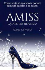 Amiss - Quase Da Realeza by Oliveira_Aline