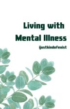 Living With Mental Illness by ijustkindofexist