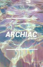 archaic; anthology by aesthaeticly