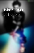 Hybrid (EXO fan fiction) by justkpopfan