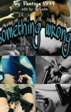 >Something Wrong< by Pantoja_1999