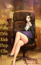 Cô Vợ Tổng giám đốc xinh đẹp của tôi  full by anhgau15