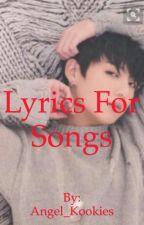 LYRICS FOR SONGS by Angel_Kookies (READ DESC) by Roses_Are_Rosies_