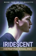 IRIDESCENT (Sequel To Silhouette) by HermyneKhaling