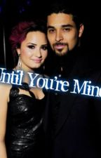 Until You're Mine by iaminlovewithdemi