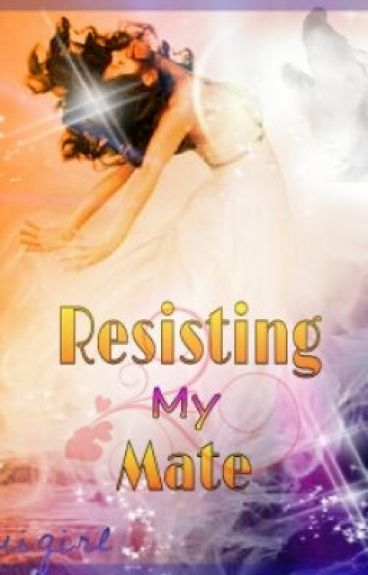 Resisting My Mate (Book 2 of the Complicated Mates series)