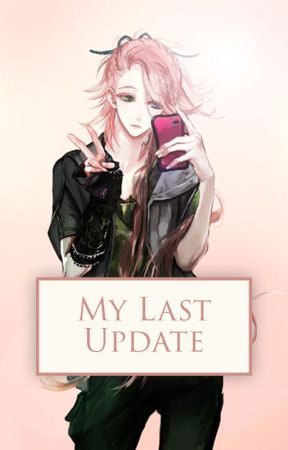 My Last Update by NonaHysteria