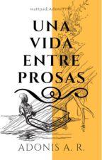 Una Vida entre Prosas by adoni9999
