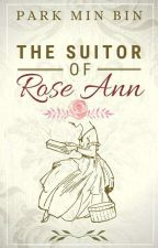 The Suitor Of Rose Ann [COMPLETED] by da_unknown_writer