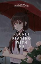 Regret  Playing With Me  by MissymissSandra