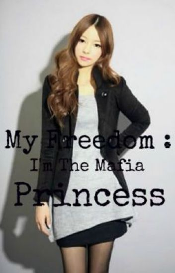 My Freedom : I'm The Mafia Princess