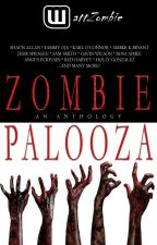 ZombiePalooza - A WattZombie Anthology by WattpadZombies