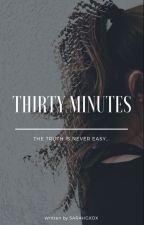 30 Minutes by SARAHGXOX
