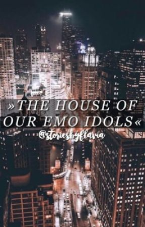 » THE HOUSE OF OUR EMO IDOLS « by brxkensxxul