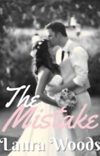 The Mistake [EDITING] by laurachelseaa_